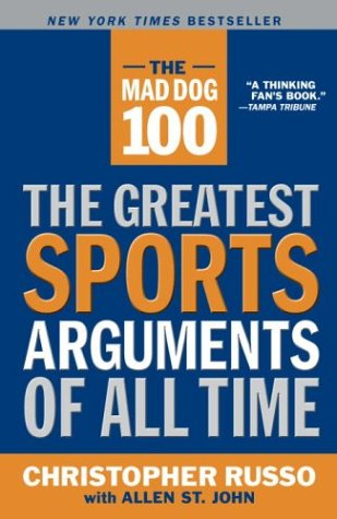 The Mad Dog 100: The Greatest Sports Arguments of All Time 9780767914628