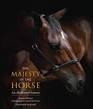 The Majesty of the Horse: An Illustrated History 9780764164163