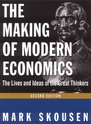The Making of Modern Economics: The Lives and Ideas of the Great Thinkers 9780765622273