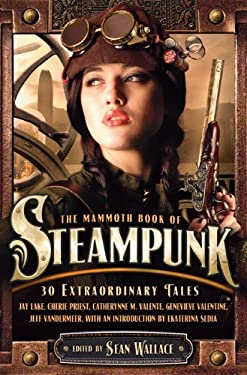 The Mammoth Book of Steampunk 9780762444687