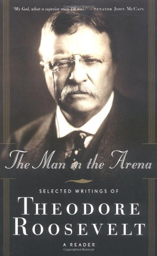 The Man in the Arena: Selected Writings of Theodore Roosevelt 9780765306715