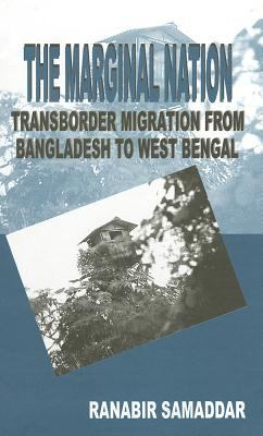 The Marginal Nation: Transborder Migration from Bangladesh to West Bengal 9780761992837