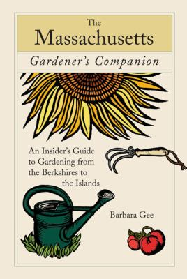 The Massachusetts Gardener's Companion: An Insider's Guide to Gardening from the Berkshires to the Islands 9780762743094