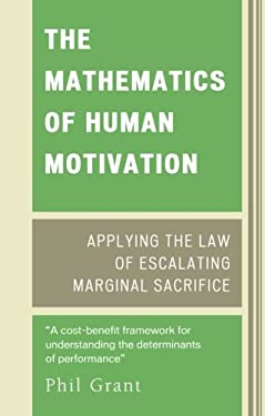 The Mathematics of Human Motivation: Applying the Law of Escalating Marginal Sacrifice 9780761839644