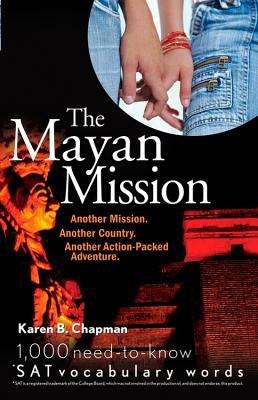 The Mayan Mission: Another Mission. Another Country. Another Action-Packed Adventure. 1,000 New *SAT Vocabulary Words 9780764598203