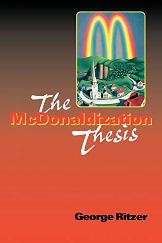 The McDonaldization Thesis: Explorations and Extensions 9780761955405