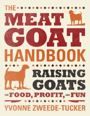 The Meat Goat Handbook: Raising Goats for Food, Profit, and Fun 9780760340424