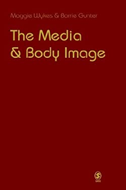 The Media and Body Image: If Looks Could Kill 9780761942474
