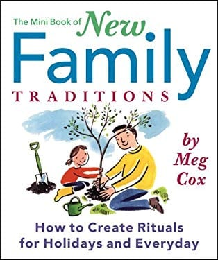 The Mini Book of New Family Traditions: How to Create Rituals for Holidays and Everyday 9780762425372