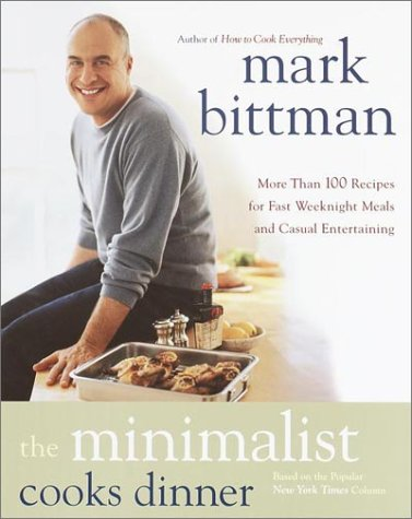 The Minimalist Cooks Dinner: More Than 100 Recipes for Fast Weeknight Meals and Casual Entertaining 9780767906715