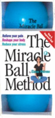 The Miracle Ball Method: Relieve Your Pain, Reshape Your Body, Reduce Your Stress [With Vinyl Balls] 9780761128687