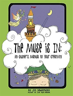 The Muse Is in: An Owner's Manual to Your Creativity 9780762444670