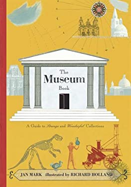 The Museum Book: A Guide to Strange and Wonderful Collections 9780763633707