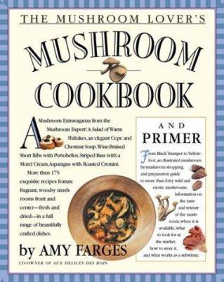 The Mushroom Lover's Mushroom Cookbook and Primer 9780761122029