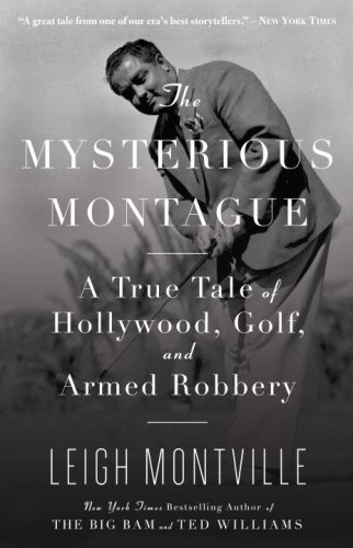 The Mysterious Montague: A True Tale of Hollywood, Golf, and Armed Robbery 9780767926508