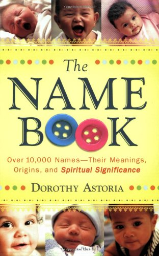 The Name Book: Over 10,000 Names-Their Meanings, Origins, and Spiritual Significance 9780764205668