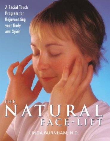 The Natural Face-Lift: A Facial Touch Program for Rejuvenating Your Body and Spirit 9780764126291