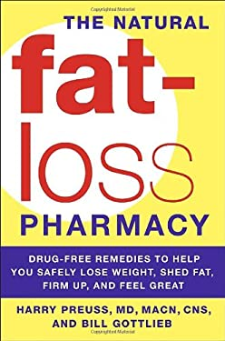 The Natural Fat-Loss Pharmacy: Drug-Free Remedies to Help You Safely Lose Weight, Shed Fat, Firm Up, and Feel Great 9780767924078