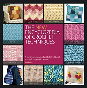 The New Encyclopedia of Crochet Techniques: A Comprehensive Visual Guide to Traditional and Contemporary Techniques 9780762447497