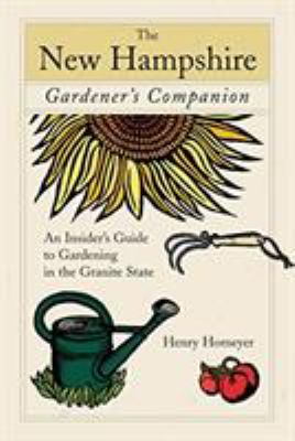 The New Hampshire Gardener's Companion: An Insider's Guide to Gardening in the Granite State 9780762742998
