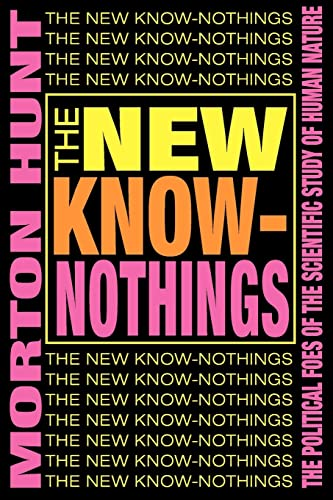 The New Know-Nothings: The Political Foes of the Scientific Study of Human Nature 9780765804976
