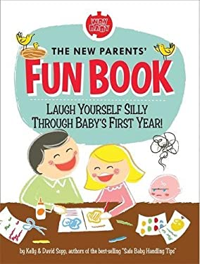 The New Parents' Fun Book: Laugh Yourself Silly Through Baby's First Year! 9780762432318