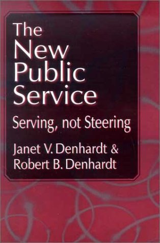 The New Public Service: Serving, Not Steering 9780765608468