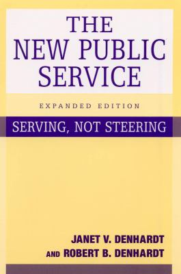 The New Public Service: Serving, Not Steering 9780765619990