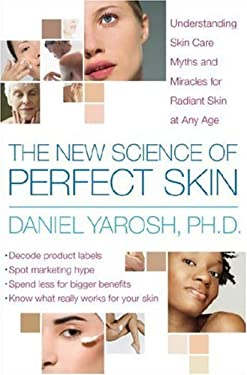 The New Science of Perfect Skin: Understanding Skin-Care Myths and Miracles for Radiant Skin at Any Age 9780767925396