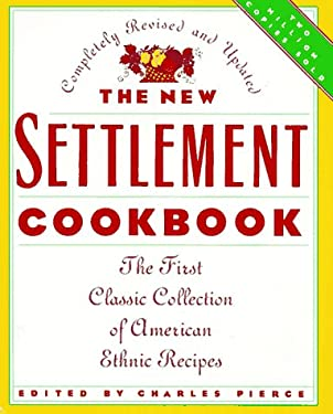 The New Settlement Cookbook: The First Classic Collection of American Ethenic Recipes 9780765193100