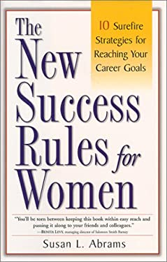 The New Success Rules for Women: 10 Surefire Strategies for Reaching Your Career Goals 9780761523482