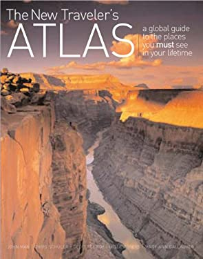 The New Traveler's Atlas: A Global Guide to the Places You Must See in Your Lifetime 9780764160189