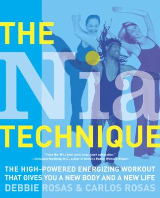 The Nia Technique: The High-Powered Energizing Workout That Gives You a New Body and a New Life 9780767917308