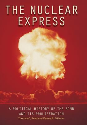 The Nuclear Express: A Political History of the Bomb and Its Proliferation 9780760335024