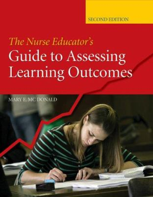 The Nurse Educator's Guide to Assessing Learning Outcomes 9780763740238