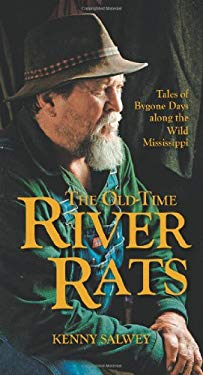 The Old-Time River Rats: Tales of Bygone Days Along the Wild Mississippi 9780760334973