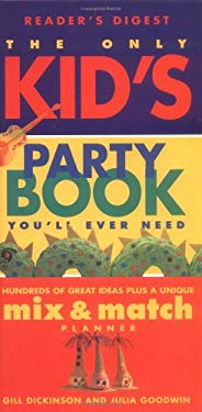 The Only Kid's Party Book You'll Ever Need: Hundreds of Great Ideas Plus a Unique Mix-And-Match Planner 9780762100903