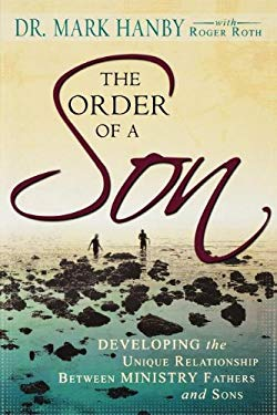 The Order of a Son: Developing the Unique Relationship Between Ministry Fathers and Sons 9780768423044