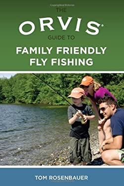 The Orvis Guide to Family Friendly Fly Fishing 9780762779086