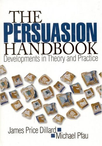 The Persuasion Handbook: Developments in Theory and Practice 9780761920069