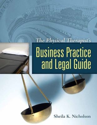 The Physical Therapist's Business Practice and Legal Guide 9780763740696