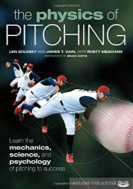 The Physics of Pitching: Learn the Mechanics, Science, and Psychology of Pitching to Success [With DVD] 9780760338506
