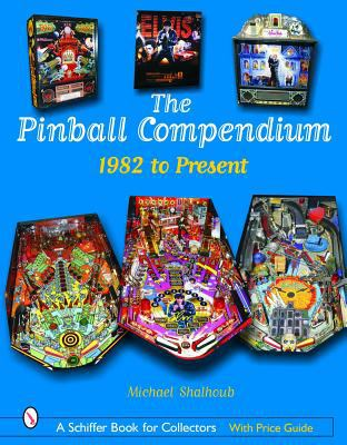 The Pinball Compendium: 1982 to Present 9780764323003