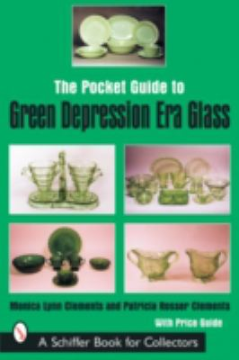 The Pocket Guide to Green Depression Era Glass (Schiffer Book for Collectors) Monica Lynn Clements and Patricia Rosser Clements