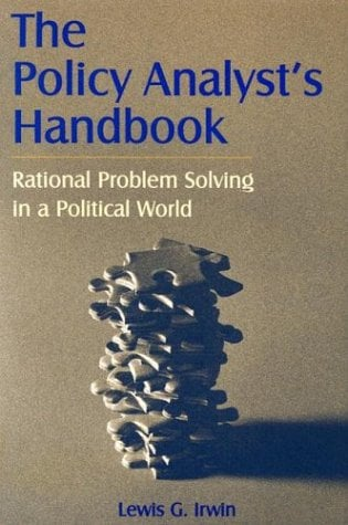 The Policy Analyst's Handbook: Rational Problem Solving in a Political World 9780765612939