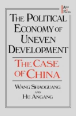The Political Economy of Uneven Development: The Case of China 9780765602046