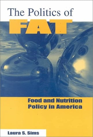 The Politics of Fat: Food and Nutrition Policy in America 9780765601940