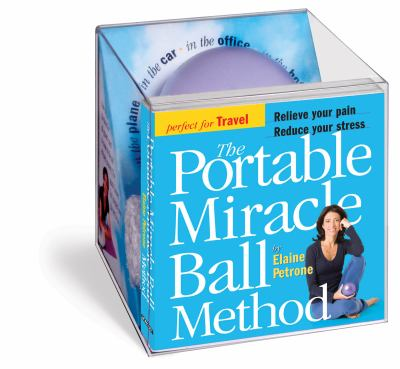 The Portable Miracle Ball Method: Relieve Your Pain, Reduce Your Stress [With Mini Miracle Ball and Mesh Carrying Bag] 9780761143826