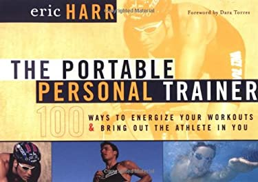 The Portable Personal Trainer: 100 Ways to Energize Your Workouts and Bring Out the Athlete in You 9780767906418