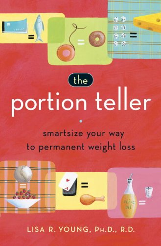 The Portion Teller: Smartsize Your Way to Permanent Weight Loss 9780767920681